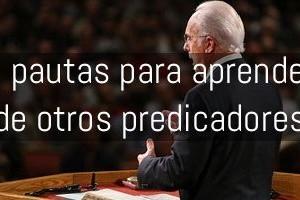 4 pautas para aprender de otros predicadores
